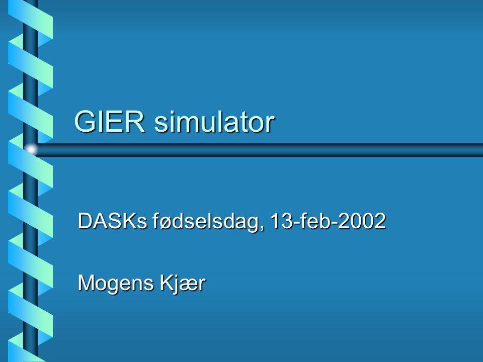 GIER simulator DASKs fødselsdag, 13-feb-2002 Mogens Kjær