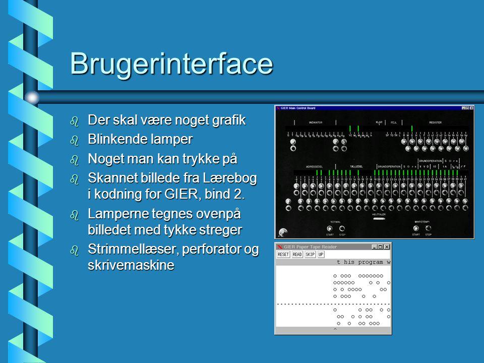 Brugerinterface b Der skal være noget grafik b Blinkende lamper b Noget man kan trykke på b Skannet billede fra Lærebog i kodning for GIER, bind 2.