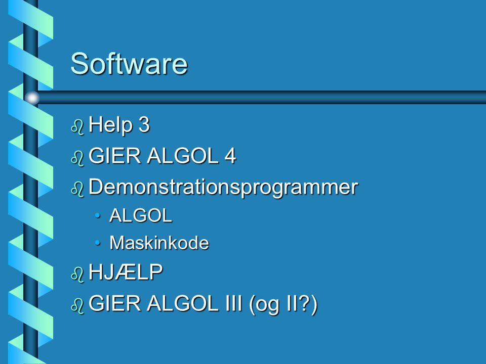 Software b Help 3 b GIER ALGOL 4 b Demonstrationsprogrammer ALGOLALGOL MaskinkodeMaskinkode b HJÆLP b GIER ALGOL III (og II )