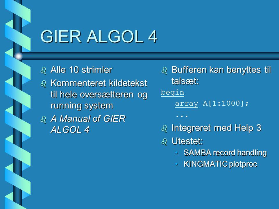 GIER ALGOL 4 b Alle 10 strimler b Kommenteret kildetekst til hele oversætteren og running system b A Manual of GIER ALGOL 4 b Bufferen kan benyttes til talsæt: begin array A[1:1000];...