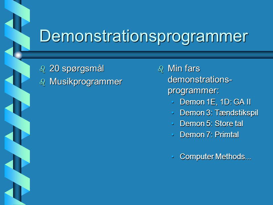 Demonstrationsprogrammer b 20 spørgsmål b Musikprogrammer b Min fars demonstrations- programmer: Demon 1E, 1D: GA II Demon 3: Tændstikspil Demon 5: Store tal Demon 7: Primtal Computer Methods...