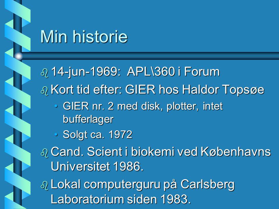 Min historie b 14-jun-1969: APL\360 i Forum b Kort tid efter: GIER hos Haldor Topsøe GIER nr.