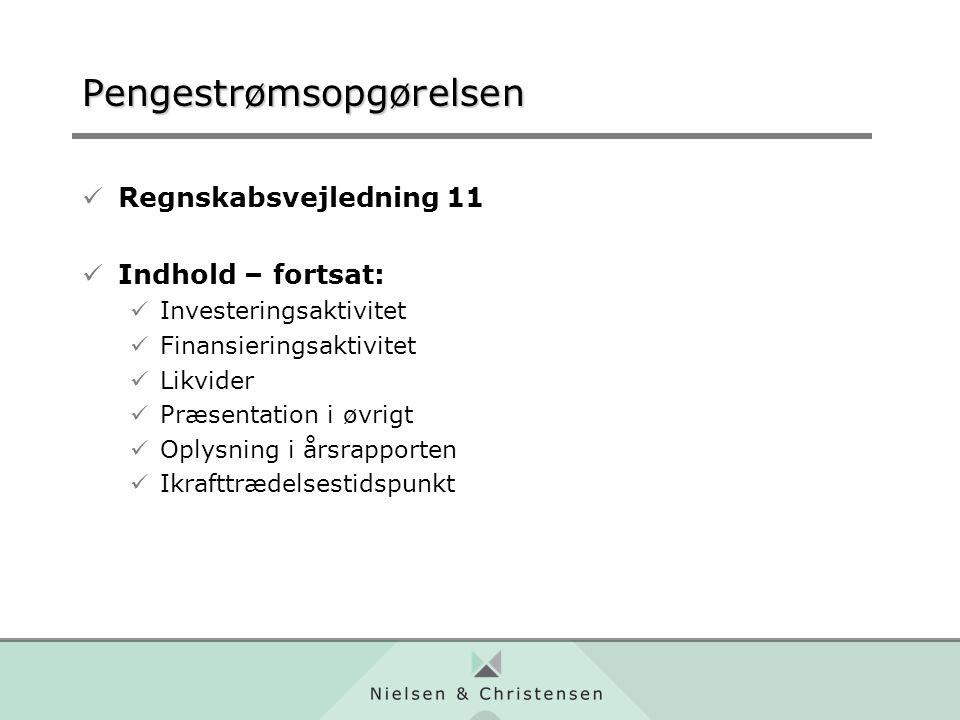 Pengestrømsopgørelsen Regnskabsvejledning 11 Indhold – fortsat: Investeringsaktivitet Finansieringsaktivitet Likvider Præsentation i øvrigt Oplysning i årsrapporten Ikrafttrædelsestidspunkt