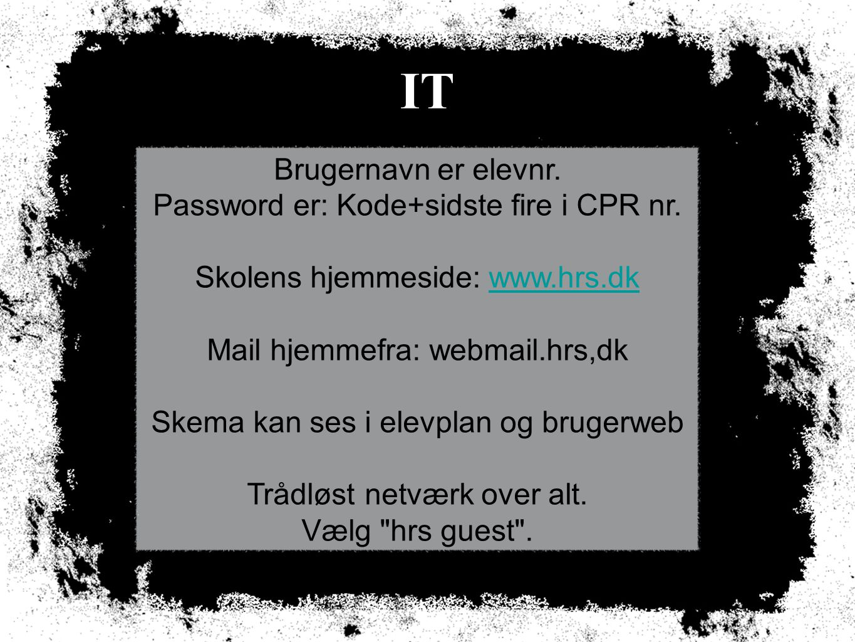 IT Brugernavn er elevnr. Password er: Kode+sidste fire i CPR nr.