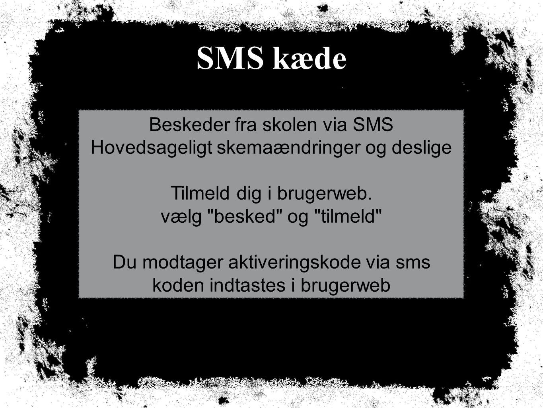 SMS kæde Beskeder fra skolen via SMS Hovedsageligt skemaændringer og deslige Tilmeld dig i brugerweb.