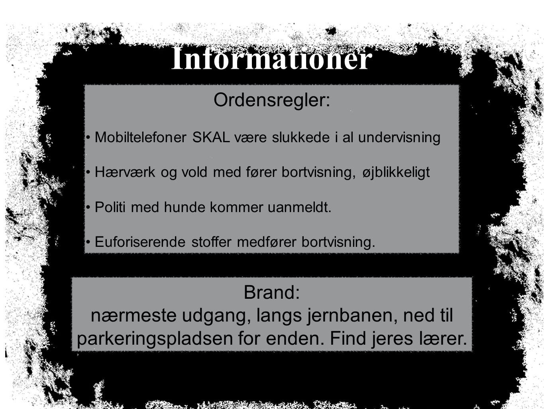 Informationer Ordensregler: Mobiltelefoner SKAL være slukkede i al undervisning Hærværk og vold med fører bortvisning, øjblikkeligt Politi med hunde kommer uanmeldt.