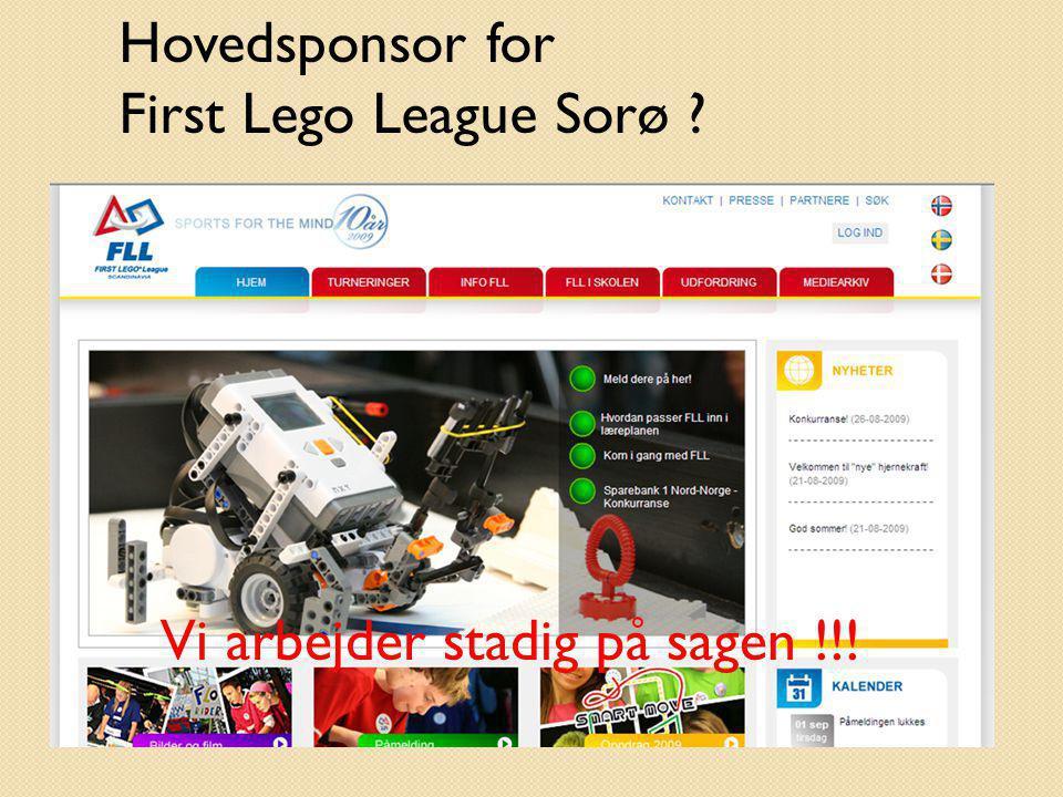Hovedsponsor for First Lego League Sorø Vi arbejder stadig på sagen !!!