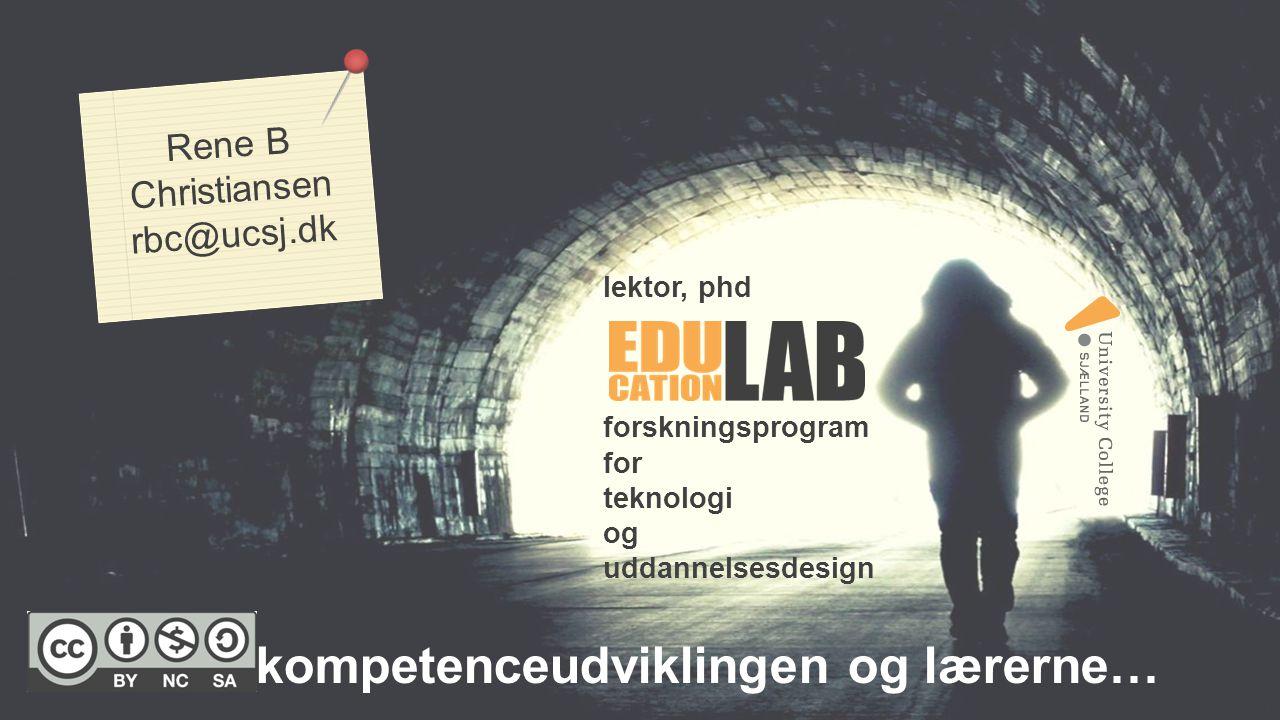 lektor, phd forskningsprogram for teknologi og uddannelsesdesign Rene B Christiansen rbc@ucsj.dk kompetenceudviklingen og lærerne…