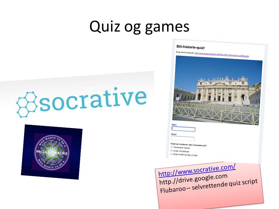 Quiz og games http://www.socrative.com/ http.//drive.google.com Flubaroo – selvrettende quiz script http://www.socrative.com/ http.//drive.google.com Flubaroo – selvrettende quiz script