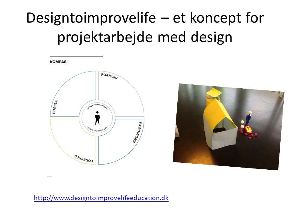 Designtoimprovelife – et koncept for projektarbejde med design http://www.designtoimprovelifeeducation.dk