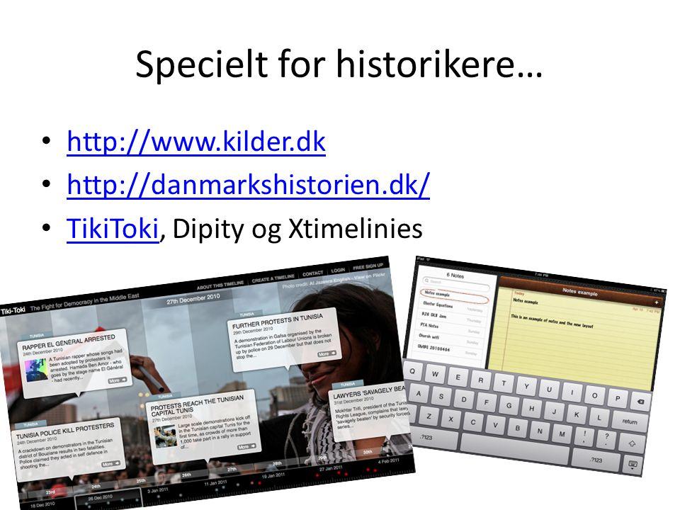 Specielt for historikere… http://www.kilder.dk http://danmarkshistorien.dk/ TikiToki, Dipity og Xtimelinies TikiToki