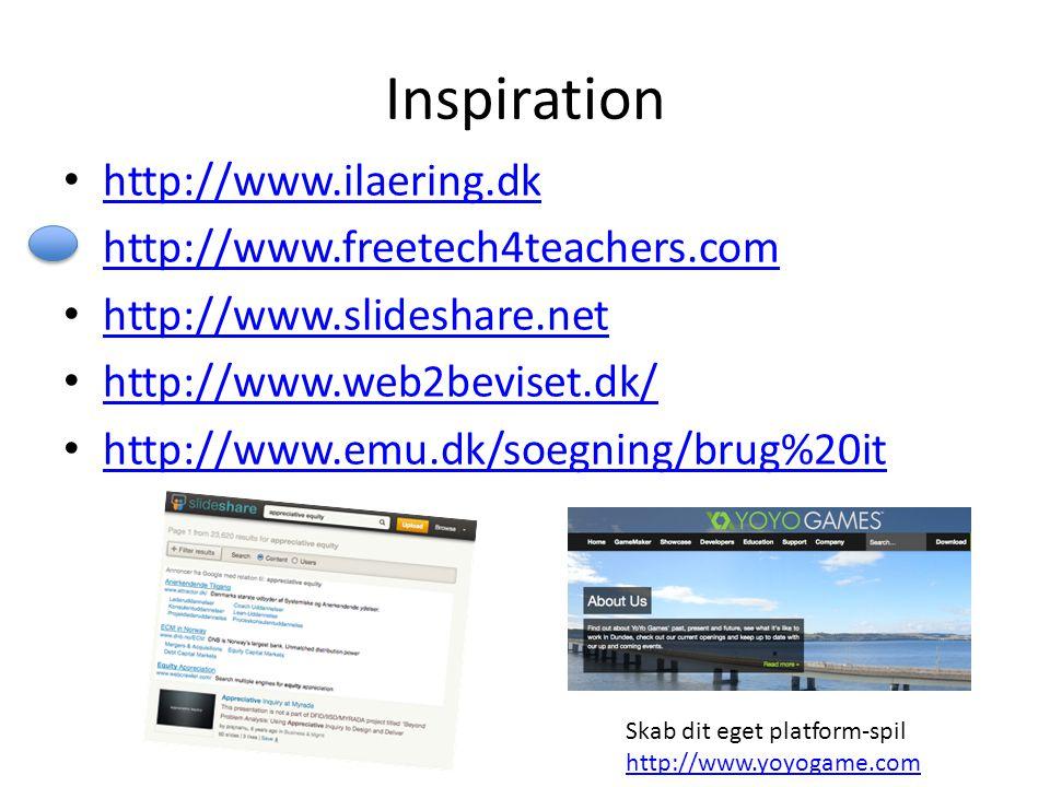 Inspiration http://www.ilaering.dk http://www.freetech4teachers.com http://www.slideshare.net http://www.web2beviset.dk/ http://www.emu.dk/soegning/brug%20it Skab dit eget platform-spil http://www.yoyogame.com