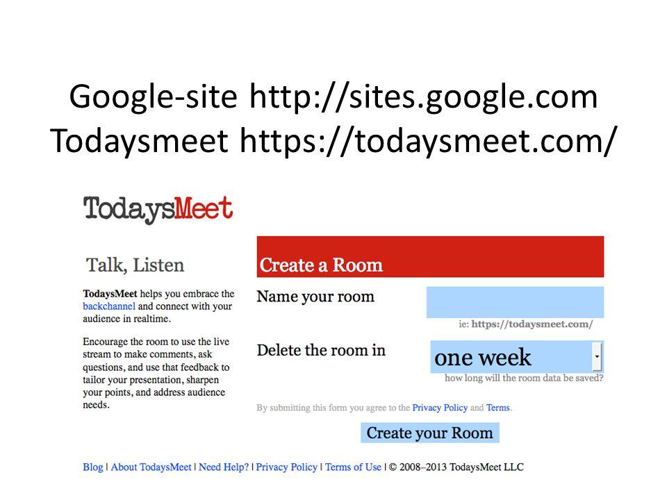 Google-site http://sites.google.com Todaysmeet https://todaysmeet.com/
