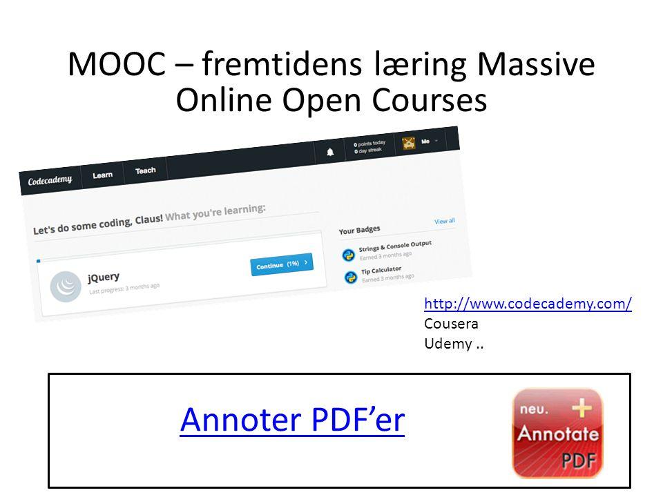 Annoter PDF'er MOOC – fremtidens læring Massive Online Open Courses http://www.codecademy.com/ Cousera Udemy..