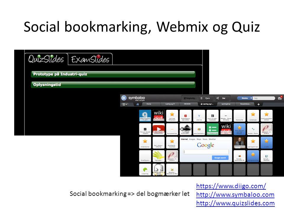 Social bookmarking, Webmix og Quiz https://www.diigo.com/ http://www.symbaloo.com http://www.quizslides.com Social bookmarking => del bogmærker let