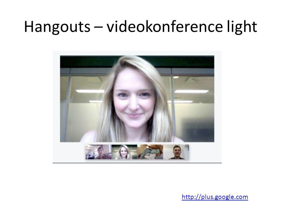 Hangouts – videokonference light http://plus.google.com