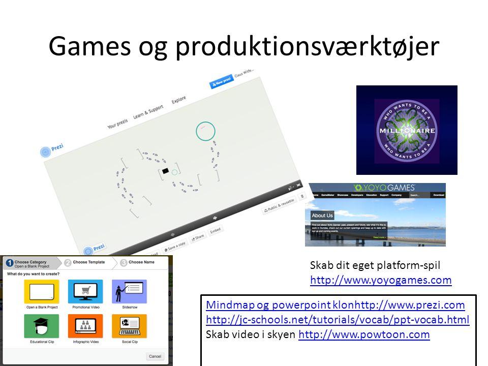 Games og produktionsværktøjer Mindmap og powerpoint klonhttp://www.prezi.com http://jc-schools.net/tutorials/vocab/ppt-vocab.html Skab video i skyen http://www.powtoon.comhttp://www.powtoon.com Skab dit eget platform-spil http://www.yoyogames.com