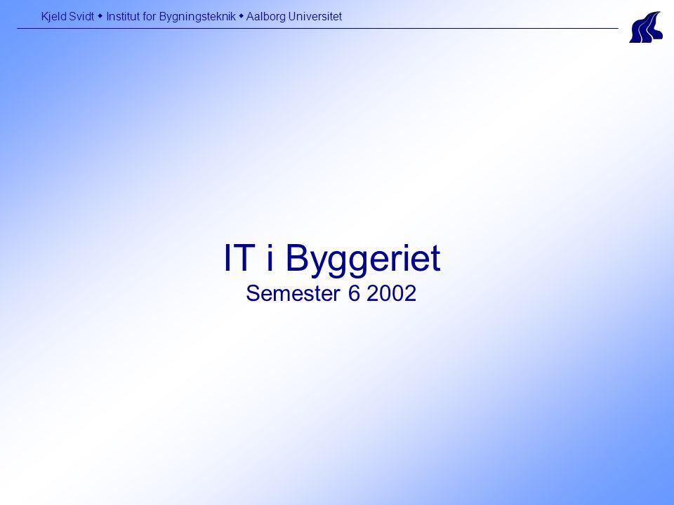 IT i Byggeriet Semester 6 2002 Kjeld Svidt  Institut for Bygningsteknik  Aalborg Universitet