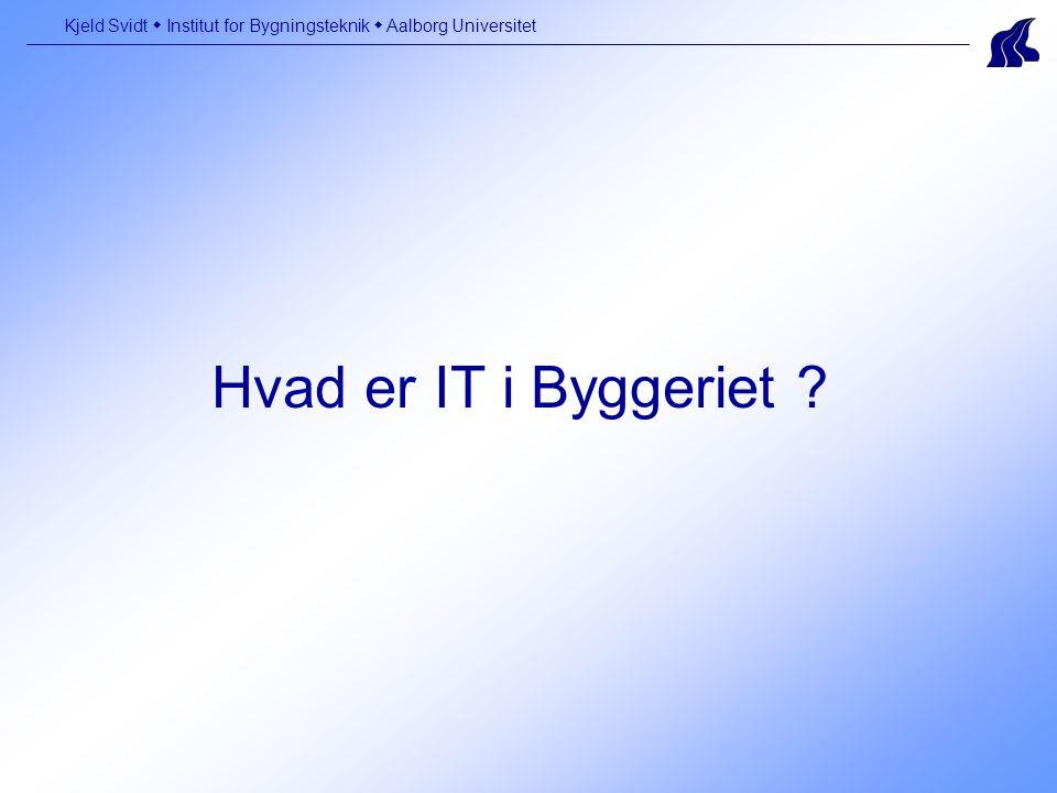 Hvad er IT i Byggeriet Kjeld Svidt  Institut for Bygningsteknik  Aalborg Universitet