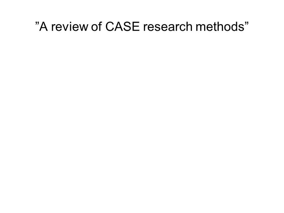 A review of CASE research methods