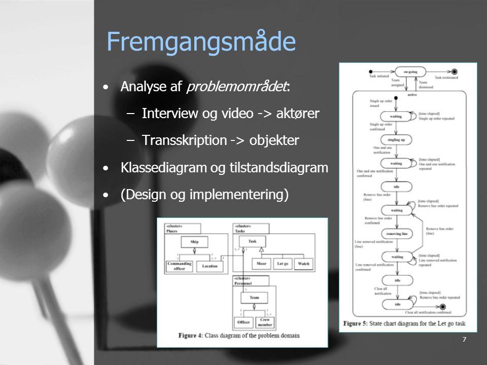 7 Fremgangsmåde Analyse af problemområdet: –Interview og video -> aktører –Transskription -> objekter Klassediagram og tilstandsdiagram (Design og implementering)