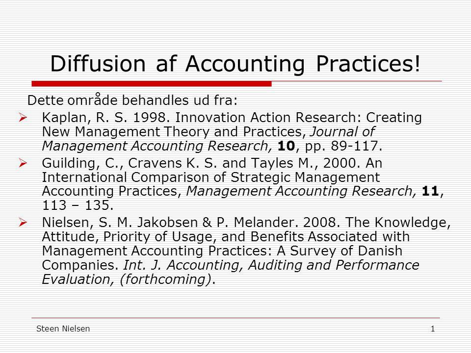 Steen Nielsen1 Diffusion af Accounting Practices. Dette område behandles ud fra:  Kaplan, R.