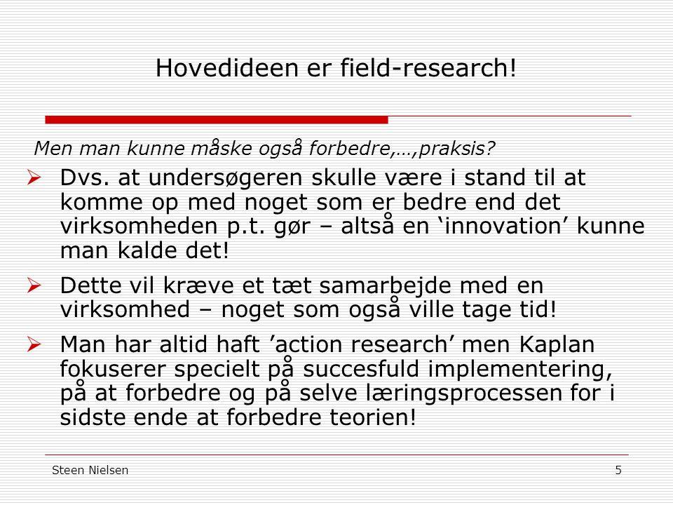 Steen Nielsen5 Hovedideen er field-research. Men man kunne måske også forbedre,…,praksis.