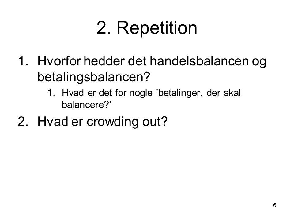 6 2. Repetition 1.Hvorfor hedder det handelsbalancen og betalingsbalancen.