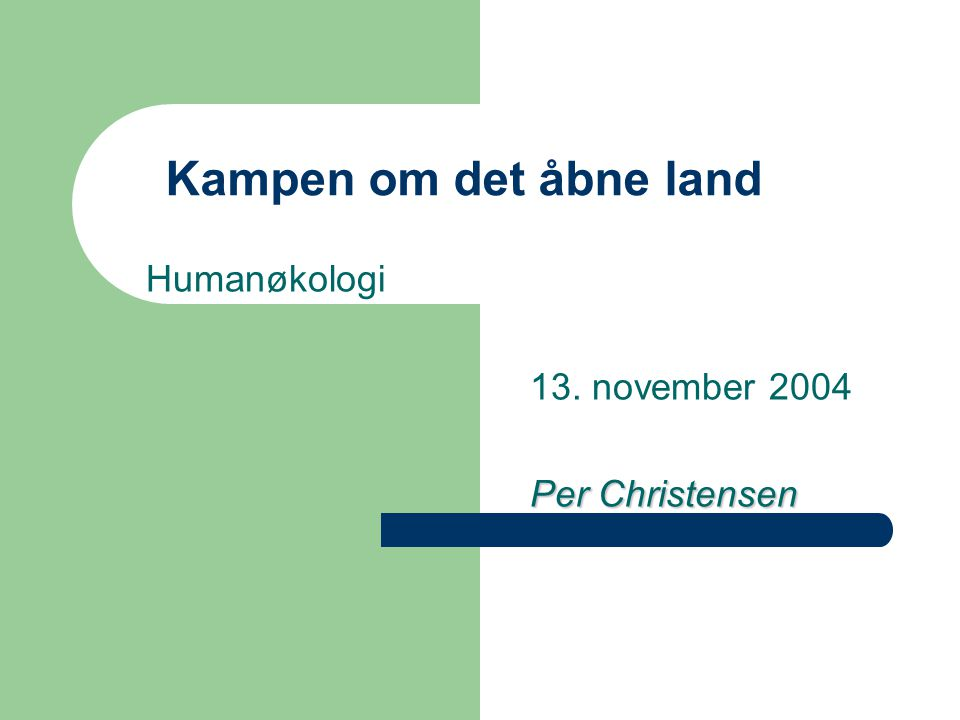 Kampen om det åbne land Humanøkologi 13. november 2004 Per Christensen