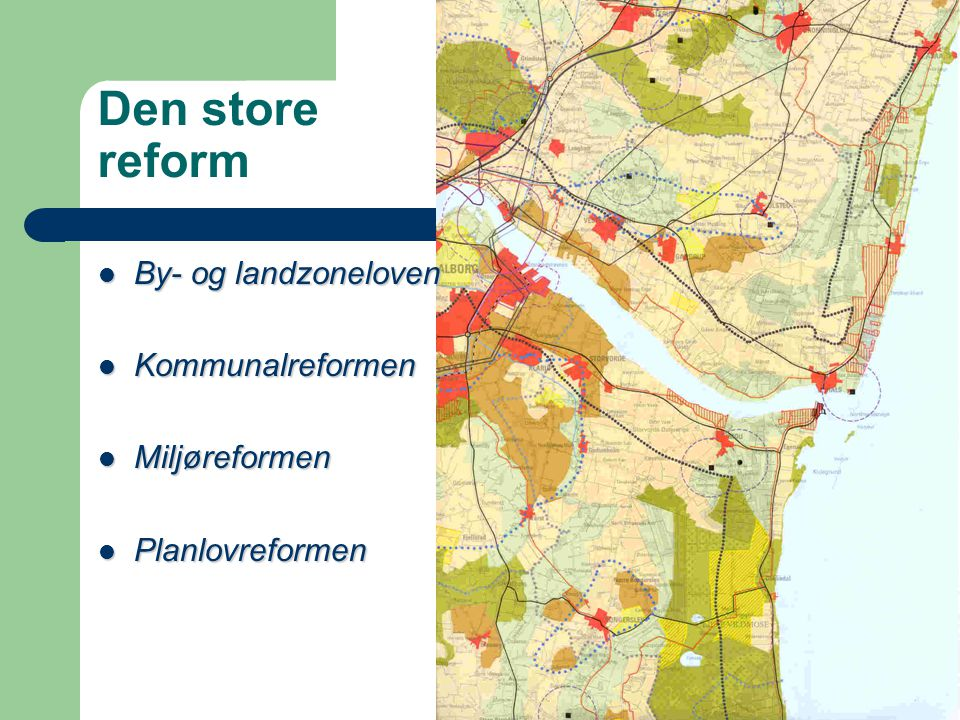 Den store reform By- og landzoneloven By- og landzoneloven Kommunalreformen Kommunalreformen Miljøreformen Miljøreformen Planlovreformen Planlovreformen