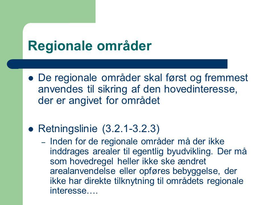 Regionale områder De regionale områder skal først og fremmest anvendes til sikring af den hovedinteresse, der er angivet for området Retningslinie (3.2.1-3.2.3) – Inden for de regionale områder må der ikke inddrages arealer til egentlig byudvikling.