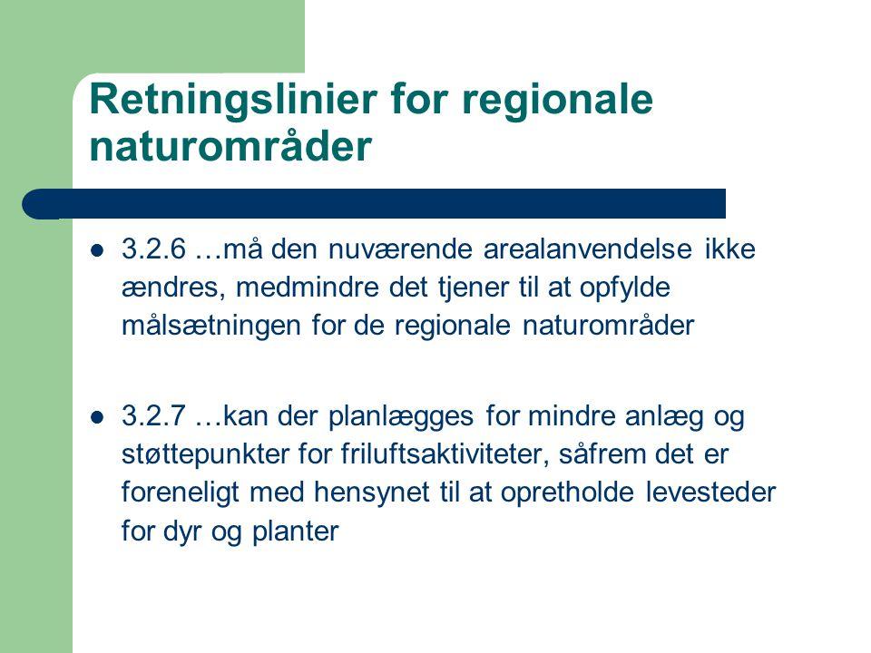 Retningslinier for regionale naturområder 3.2.6 …må den nuværende arealanvendelse ikke ændres, medmindre det tjener til at opfylde målsætningen for de regionale naturområder 3.2.7 …kan der planlægges for mindre anlæg og støttepunkter for friluftsaktiviteter, såfrem det er foreneligt med hensynet til at opretholde levesteder for dyr og planter