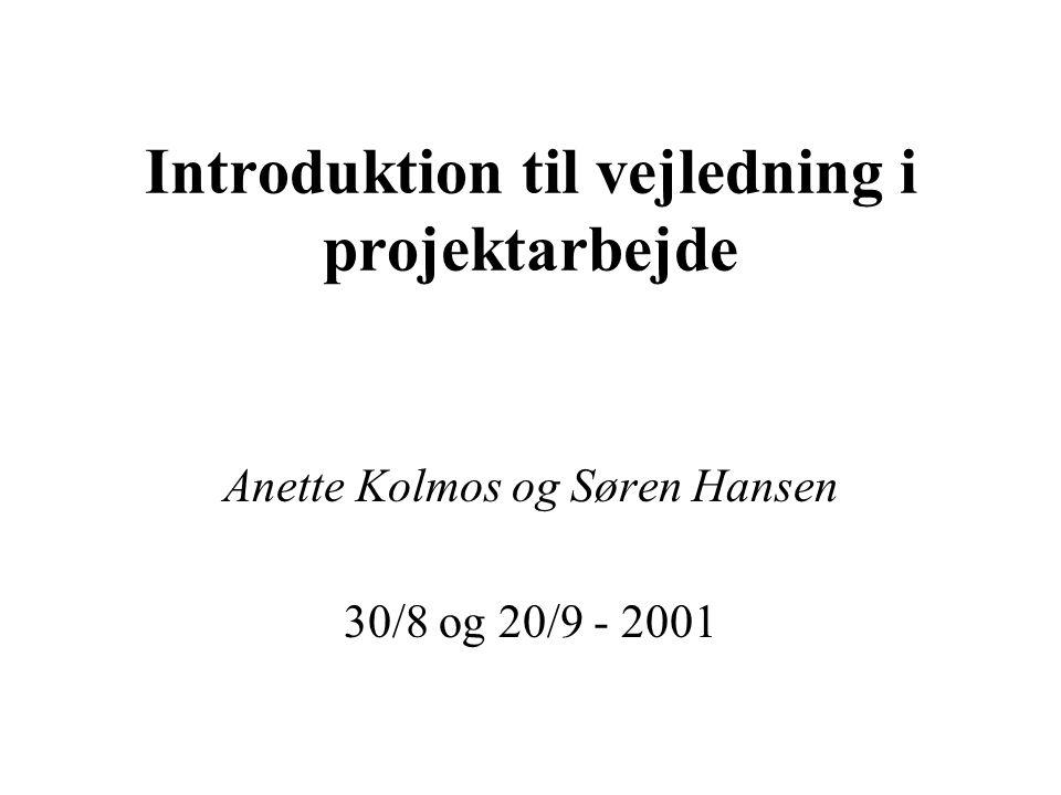 Introduktion til vejledning i projektarbejde Anette Kolmos og Søren Hansen 30/8 og 20/9 - 2001