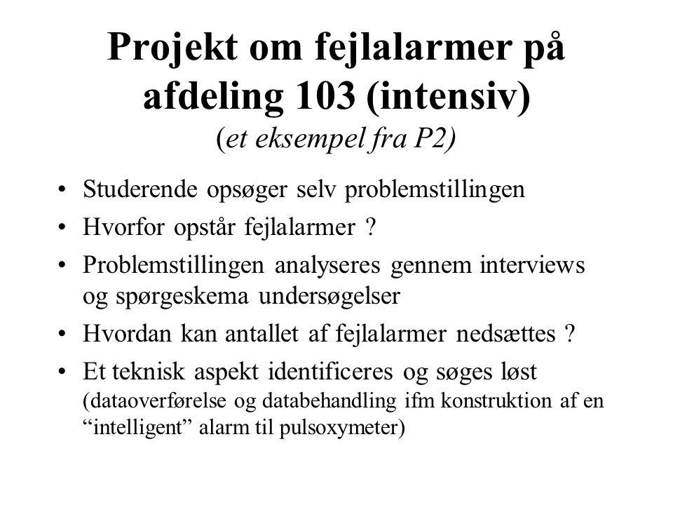 Projekt om fejlalarmer på afdeling 103 (intensiv) (et eksempel fra P2) Studerende opsøger selv problemstillingen Hvorfor opstår fejlalarmer .