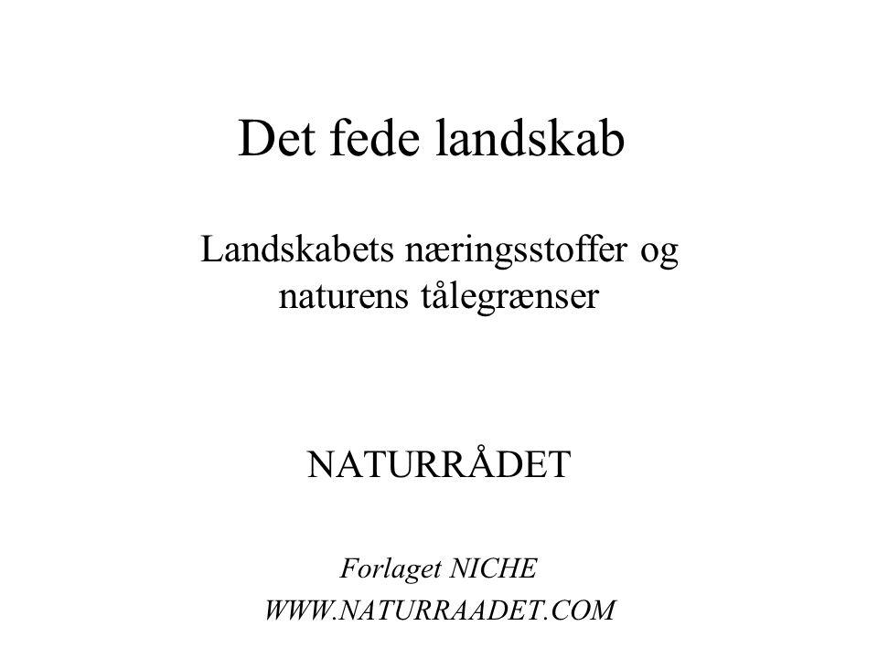 Det fede landskab Landskabets næringsstoffer og naturens tålegrænser NATURRÅDET Forlaget NICHE WWW.NATURRAADET.COM
