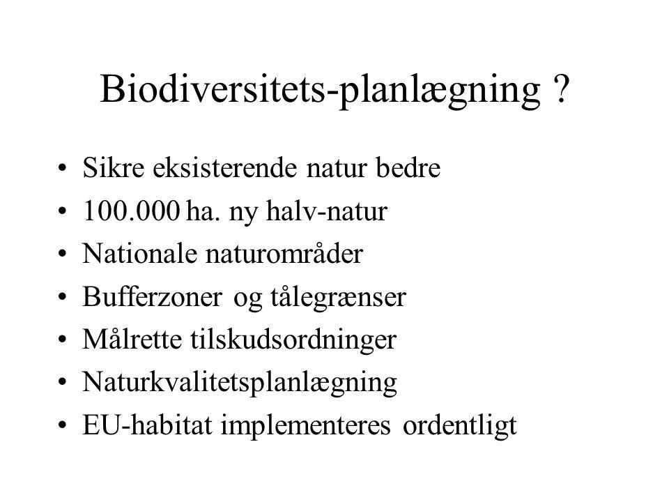 Biodiversitets-planlægning . Sikre eksisterende natur bedre 100.000 ha.