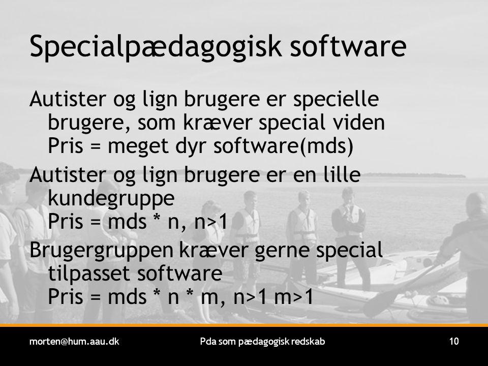 morten@hum.aau.dkPda som pædagogisk redskab10 Specialpædagogisk software Autister og lign brugere er specielle brugere, som kræver special viden Pris = meget dyr software(mds) Autister og lign brugere er en lille kundegruppe Pris = mds * n, n>1 Brugergruppen kræver gerne special tilpasset software Pris = mds * n * m, n>1 m>1
