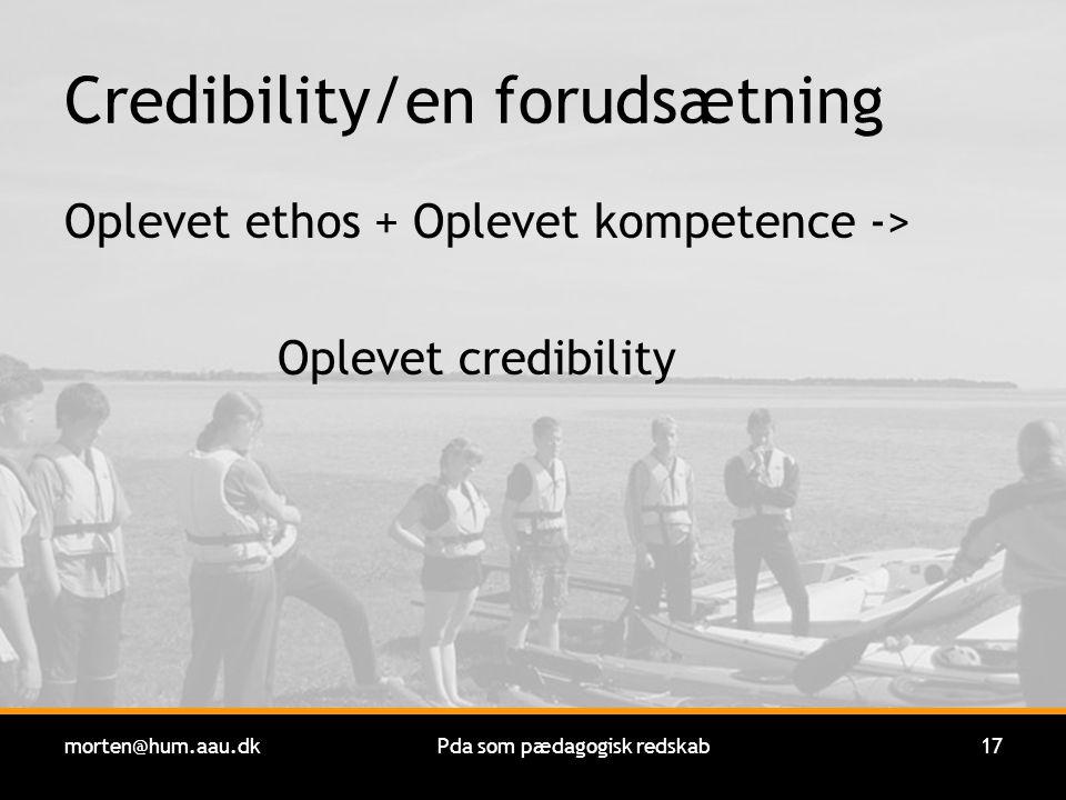 morten@hum.aau.dkPda som pædagogisk redskab17 Credibility/en forudsætning Oplevet ethos + Oplevet kompetence -> Oplevet credibility