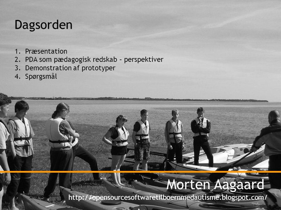Dagsorden 1.Præsentation 2.PDA som pædagogisk redskab – perspektiver 3.Demonstration af prototyper 4.Spørgsmål Morten Aagaard http://opensourcesoftwaretilboernmedautisme.blogspot.com/