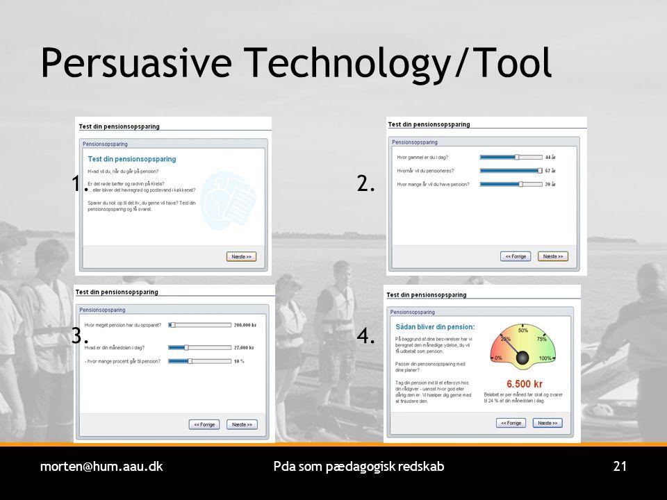 morten@hum.aau.dkPda som pædagogisk redskab21 Persuasive Technology/Tool 1.2. 4.3.