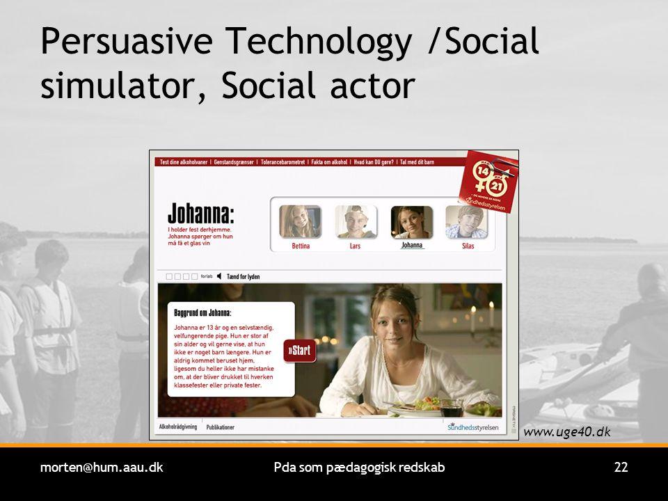 morten@hum.aau.dkPda som pædagogisk redskab22 Persuasive Technology /Social simulator, Social actor www.uge40.dk