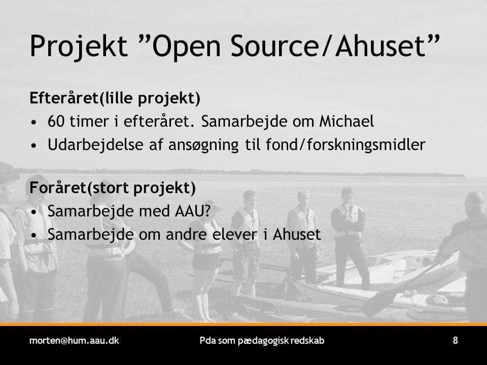 morten@hum.aau.dkPda som pædagogisk redskab8 Projekt Open Source/Ahuset Efteråret(lille projekt) 60 timer i efteråret.