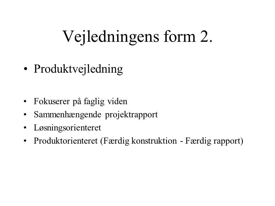 Vejledningens form 2. Produktvejledning Fokuserer på faglig viden Sammenhængende projektrapport Løsningsorienteret Produktorienteret (Færdig konstrukt