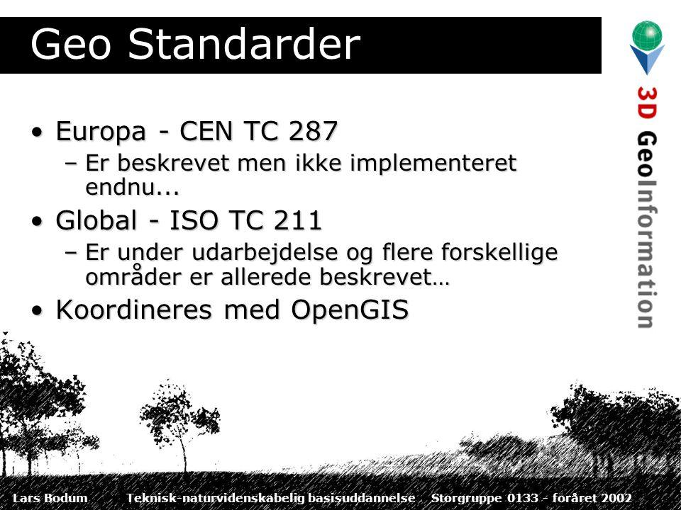Lars BodumTeknisk-naturvidenskabelig basisuddannelseStorgruppe 0133 - foråret 2002 Geo Standarder Europa - CEN TC 287Europa - CEN TC 287 –Er beskrevet men ikke implementeret endnu...