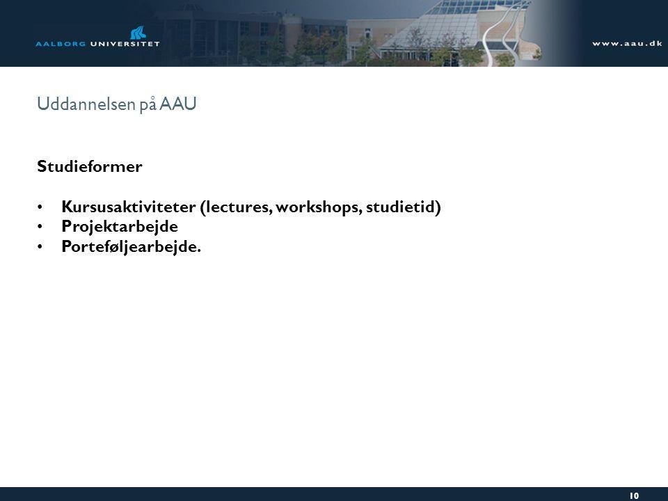 Uddannelsen på AAU Studieformer Kursusaktiviteter (lectures, workshops, studietid)  Projektarbejde Porteføljearbejde.
