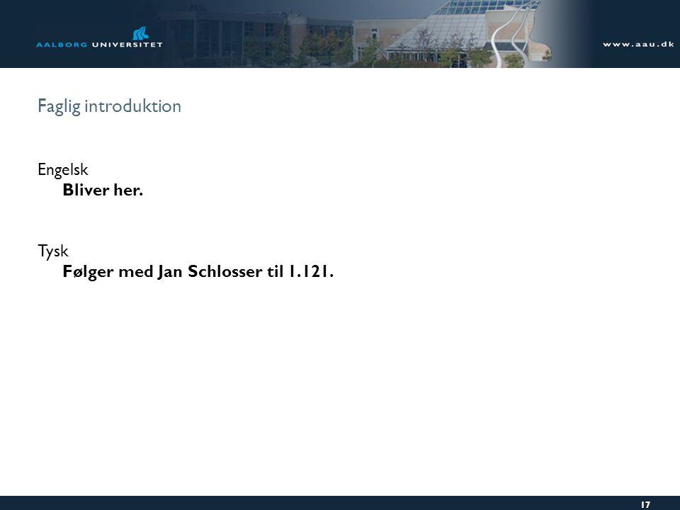 Faglig introduktion 17 Engelsk Bliver her. Tysk Følger med Jan Schlosser til 1.121.