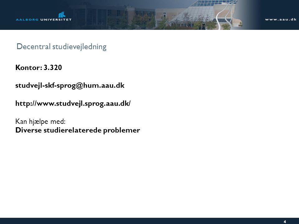 Decentral studievejledning Kontor: 3.320 studvejl-skf-sprog@hum.aau.dk http://www.studvejl.sprog.aau.dk/ Kan hjælpe med: Diverse studierelaterede problemer 4