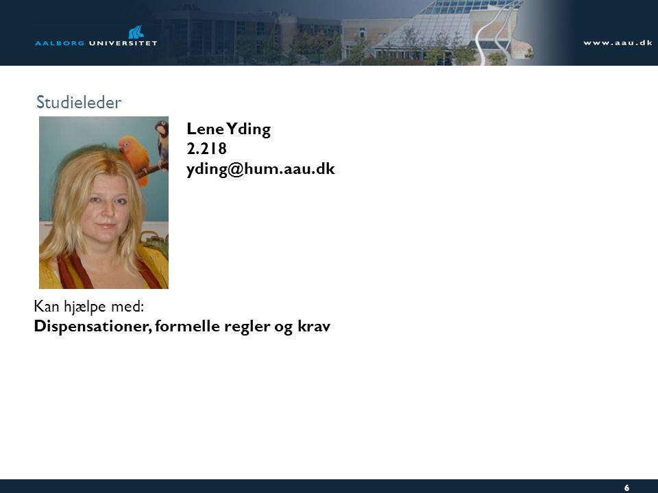 Studieleder Lene Yding 2.218 yding@hum.aau.dk Kan hjælpe med: Dispensationer, formelle regler og krav 6