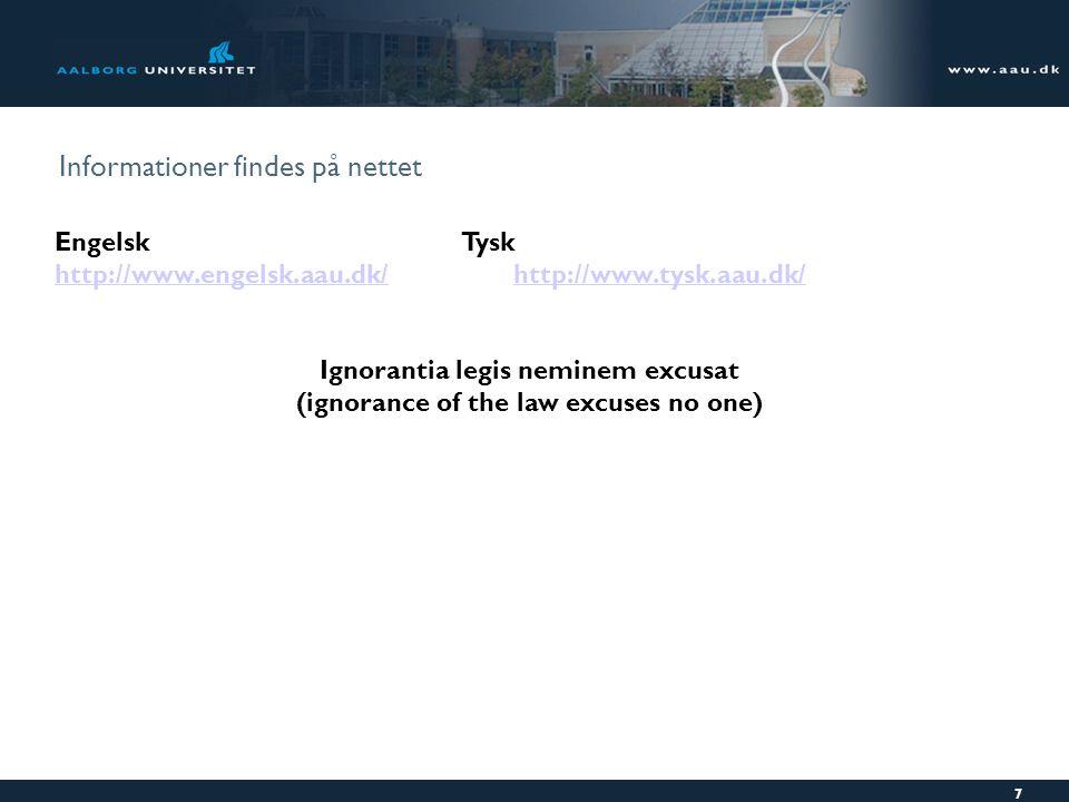 Informationer findes på nettet EngelskTysk http://www.engelsk.aau.dk/http://www.tysk.aau.dk/ Ignorantia legis neminem excusat (ignorance of the law excuses no one)  7