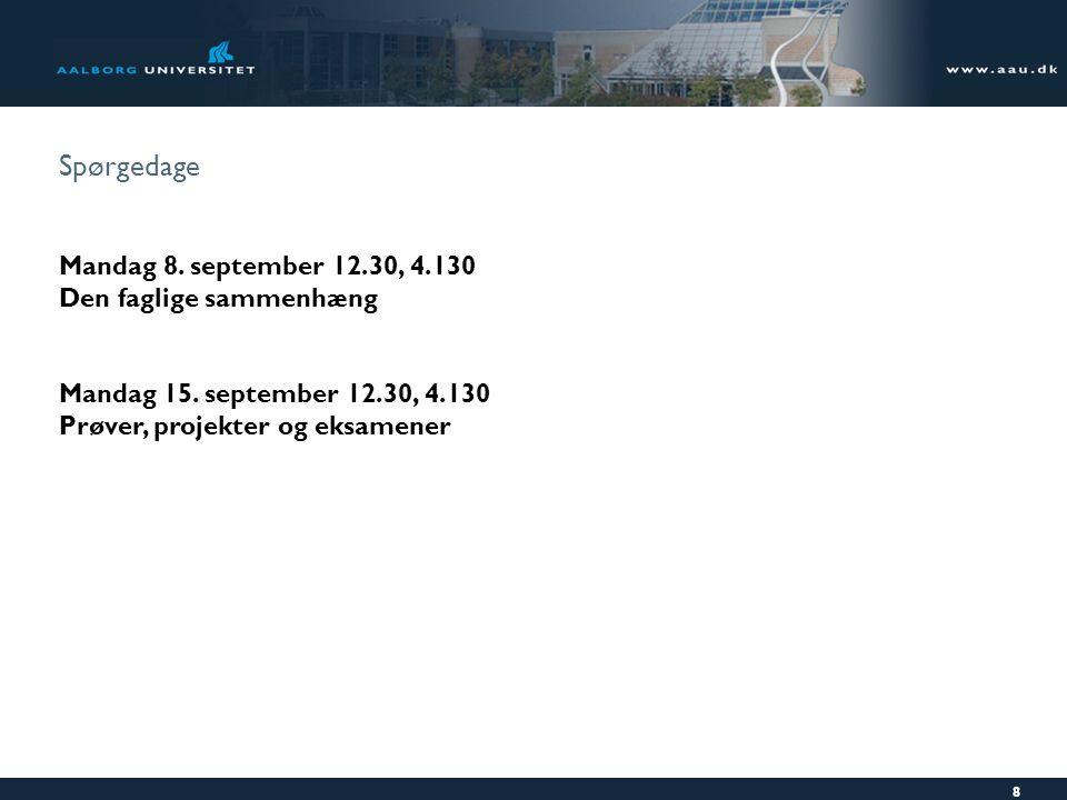 Spørgedage Mandag 8. september 12.30, 4.130 Den faglige sammenhæng Mandag 15.